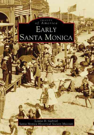 Early Santa Monica, (CA) By Gabriel, Louise B.