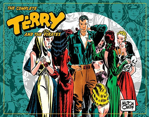The Complete Terry and the Pirates By Caniff, Milton